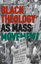 Black Theology As Mass Movement: By Charles L. Howard