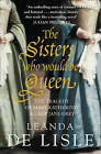 The Sisters Who Would be Queen: The Tragedy of Mary, Katherine and Lady Jane Grey by Leanda de Lisle (Paperback, 2010)