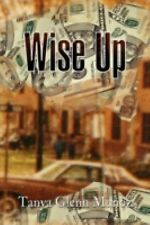 Wise Up by Tanya Glenn Muñoz (2008, Hardcover)