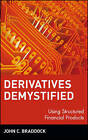 Derivatives Demystified: Using Structured Financial Products by John C. Braddock (Hardback, 1997)