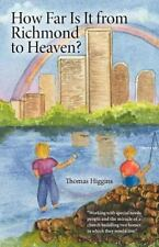 How Far Is It from Richmond to Heaven? by Thomas Higgins (2013, Paperback)