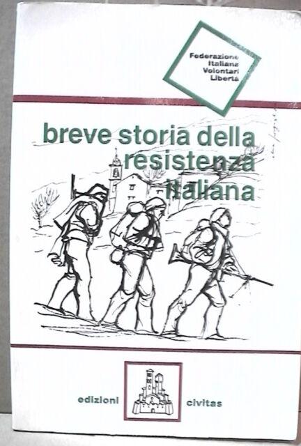 BREVE STORIA DELLA RESISTENZA ITALIANA Federazione Italiana Volontari Liberta la