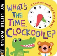 My Little World: What's the Time, Clockodile? : A Clickety-Clackety Clock...