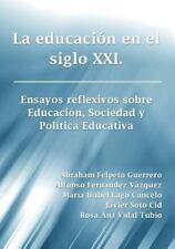 La Educacion en el Siglo XXI. Ensayos Reflexivos Sobre Educacion, Sociedad y...