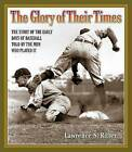 The Glory of Their Times: The Story of the Early Days of Baseball Told by the Men Who Played it by Lawrence S. Ritter (CD-Audio, 2008)
