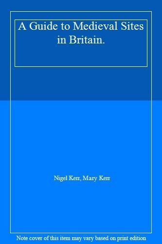 A Guide to Medieval Sites in Britain. By Nigel Kerr, Mary Kerr
