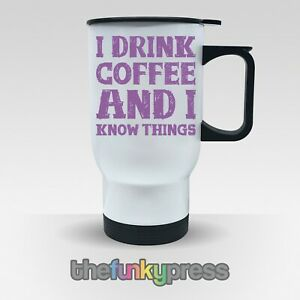 I Drink Tea Coffee And I Know Things Mug Cup Funny Slogan Gift