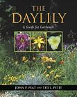 The Daylily: A Guide for Gardeners by John P. Peat, Ted L. Petit (Hardback, 2004)