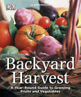Backyard Harvest: A Year-Round Guide to Growing Fruit and Vegetables by Jo Whittingham (Paperback / softback, 2011)
