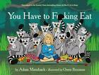 You Have to Fucking Eat von Adam Mansbach (2014, Gebundene Ausgabe)