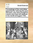 Proceedings of the Committee Appointed for Relieving the Poor Germans, Who Were Brought to London and There Left Destitute in the Month of August 1764. by Multiple Contributors (Paperback / softback, 2010)