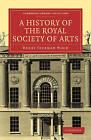 A History of the Royal Society of Arts by Henry Trueman Wood (Paperback, 2011)