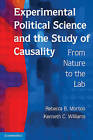 Experimental Political Science and the Study of Causality: From Nature to the Lab by Kenneth C. Williams, Rebecca B. Morton (Paperback, 2010)