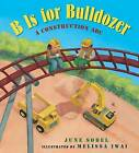 B is for Bulldozer by Melissa Iwai, June Sobel (Hardback, 2013)