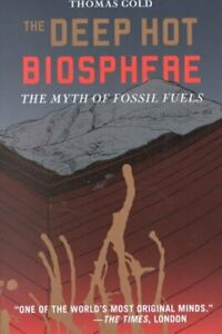 The-Deep-Hot-Biosphere-The-Myth-of-Fossil-Fuels-by-Thomas-Gold-9780387952536