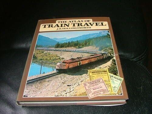 The Atlas of Train Travel ~ J B Hollingsworth ~ ISBN 01 283 98706 5