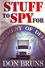 Stuff to Spy for: A Novel by Don Bruns (Hardback, 2009)