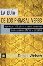 La Guía de Los Phrasal Verbs : Aprende 105 Phrasal Verbs Comunes con Ejemplos...