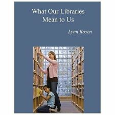 What Our Libraries Mean to Us : Letters to Mayor Mike by Lynn Rosen (2013,...