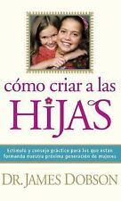 Cómo Criar a las Hijas : Estímulo y Consejo Práctico para los que Están...