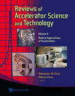 Reviews of Accelerator Science and Technology: Volume 2: Medical Applications of Accelerators by World Scientific Publishing Co Pte Ltd (Hardback, 2009)