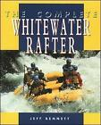 The Complete Whitewater Rafter by Jeff Bennett (Paperback, 1996)