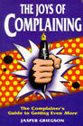 The Joys of Complaining: The Consumers' Guide to Getting Even by Jasper Griegson (Paperback, 1998)