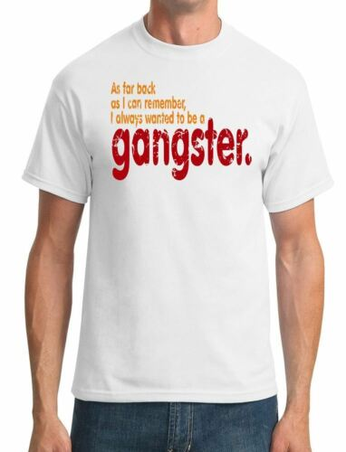 I always wanted to be a gangster GoodFellas Movie Inspired Mens T-Shirt