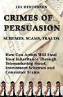 Crimes of Persuasion: Schemes, Scams, Frauds. How Con Artists Will Steal Your Savings and Inheritance Through Telemarketing Fraud, Investment Schemes and Internet Consumer Scams. by Les Henderson (Paperback / softback, 2003)