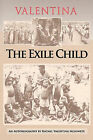 Valentina: The Exile Child: An Autobiography by Rachel Valentina Nghiwete by Rachel Valentina Nghiwete (Paperback / softback, 2010)