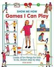 Show Me How: Games I Can Play: Loads of Fun Things for Kids to Do, Shown Step by Step by Petra Boase (Hardback, 2014)