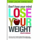 Don't Lose Your Mind, Lose Your Weight by Rujuta Diwekar (Paperback, 2010)