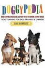 Doggypedia: All You Need to Know about Dogs: Dog Training for Both Trainers and Owners by Amy Morford (Paperback / softback, 2013)