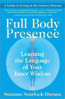 Full Body Presence: Learning the Language of Your Inner Wisdom by Suzanne Scurlock-Durana (Paperback, 2010)