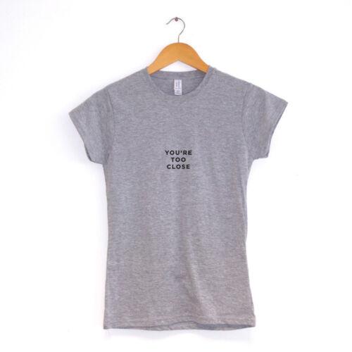 Vous êtes trop prèsFemmes T-Shirt Drôle Blague Clothing Gift Hipster