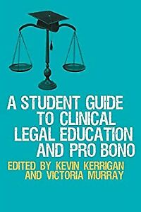 A Student Guide to Clinical Legal Education and Pro Bono, Kerrigan, Kevin, Used;