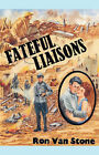 Fateful Liaisons by Ron Van Stone (Paperback, 2006)