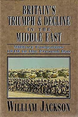Britain's Triumph and Decline in the Middle East : Military Campaigns 1919 to th