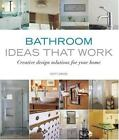 Taunton's Ideas That Work: Bathroom : Creative Design Solutions for Your Home by Word Works Staff and Scott Gibson (2007, Paperback)
