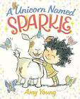 A Unicorn Named Sparkle by Amy Young (Hardback, 2016)