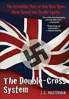 Double-Cross System: The Incredible Story of How Nazi Spies Were Turned into Double Agents by J. C. Masterman (Paperback, 2011)
