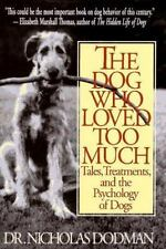 The Dog Who Loved Too Much: Tales, Treatment And The Psychology Of Dogs Nichola
