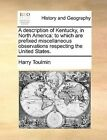 A Description of Kentucky, in North America: To Which Are Prefixed Miscellaneous Observations Respecting the United States. by Harry Toulmin (Paperback / softback, 2010)
