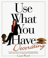 Use What You Have Decorating : Transform Your Home in One Hour With Ten Simple D