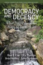 Democracy and Decency : What Does Education Have to Do with It?: By Carr, Pau...