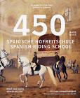 450 Years of the Spanish Riding School by Rene van Bakel, Elisabeth Gurtler, Arnim Basche (Hardback, 2015)
