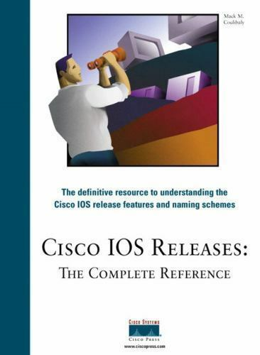 Cisco IOS Releases: The Complete Reference by Coulibaly, Mack M.