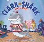 Clark The Shark Takes Heart 9780062192271 by Bruce Hale Hardback