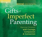 The Gifts of Imperfect Parenting: Raising Children with Courage, Compassion, and Connection by Brene Brown (CD-Audio, 2013)
