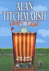 Only Dad by Alan Titchmarsh (Hardback, 2001)